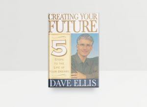 Creating Your Future by Dave Ellis